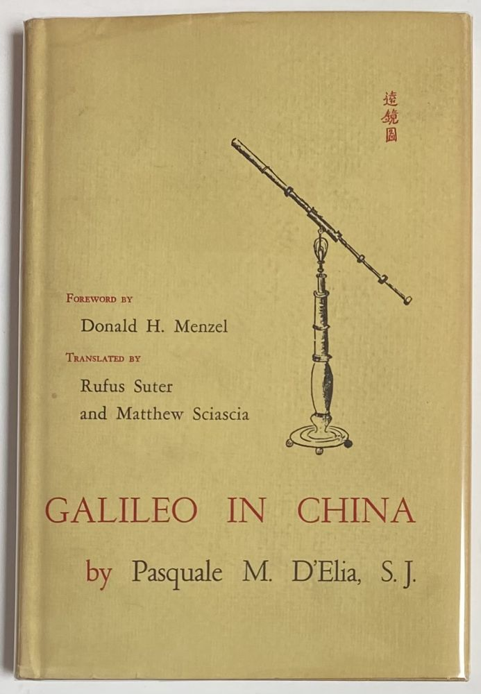 Galileo in China. Relations through the Roman College between Galileo and the Jesuit Scientist - missionaries (1610-1640). Pasquale M. D'Elia, Rufus Suter, Matthew Sciascia.