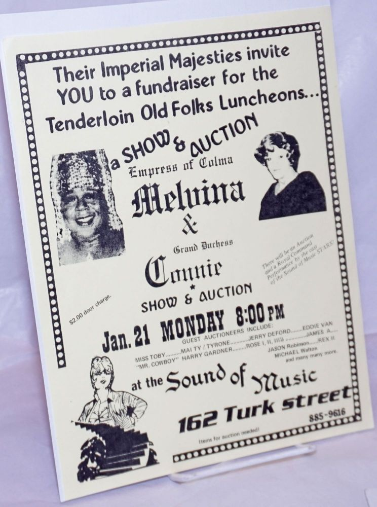 Empress of Colma Melvina & Grand Duchess Connie: Their Imperial majesties invite you to a fundraiser for the Tenderloin Old Folks Luncheons... [handbill] Jan. 21, at The Sound of Music, 162 Turk Street