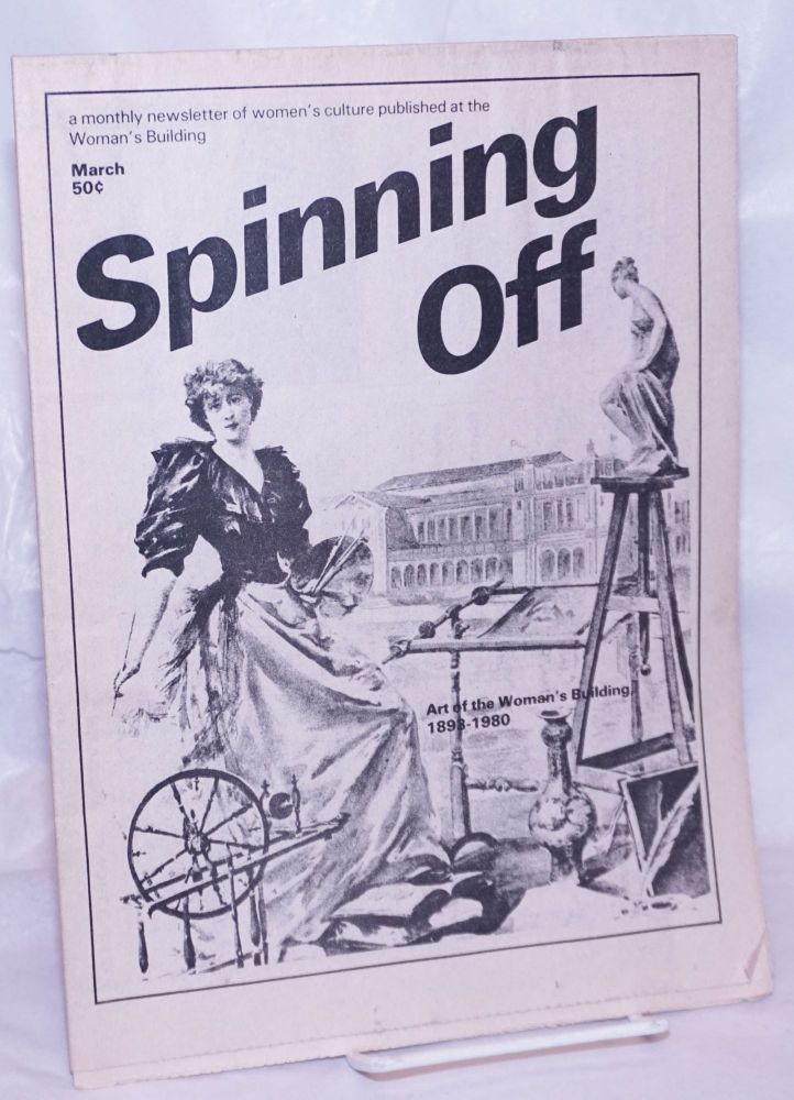 Spinning Off: a newsletter of women's culture presented by The Woman's Building March 1980: Art & the Woman's Building 1898-1980. Inc Women's Community, Adrienne Rich, Deena Metzger, Arlene Raven.