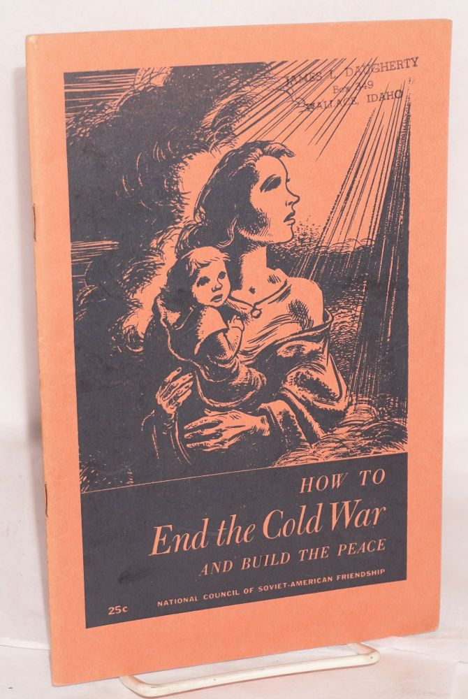 How to end the cold war and build the peace. National Council of Soviet-American Friendship.