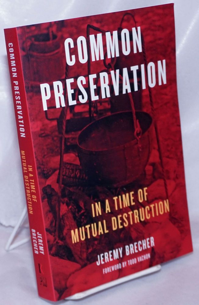 Common Preservation in a Time of Mutual Destruction. Jeremy Brecher.