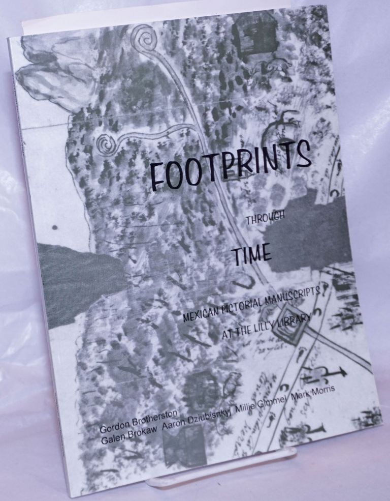 Footprints Through Time; Mexican Pictorial Manuscripts at the Lilly Litrary, Indiana University, Bloomington. A Guide with color reproductions. Gordon Brotherston, in collaboration, Aaron Dziubisnkyj Galen Brokaw, Millie Gimmel, Mark Morris.
