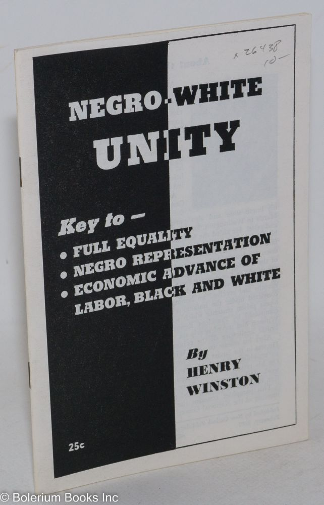 Negro-white unity; key to full equality, Negro representation, economic advance of labor, black and white. Henry Winston.