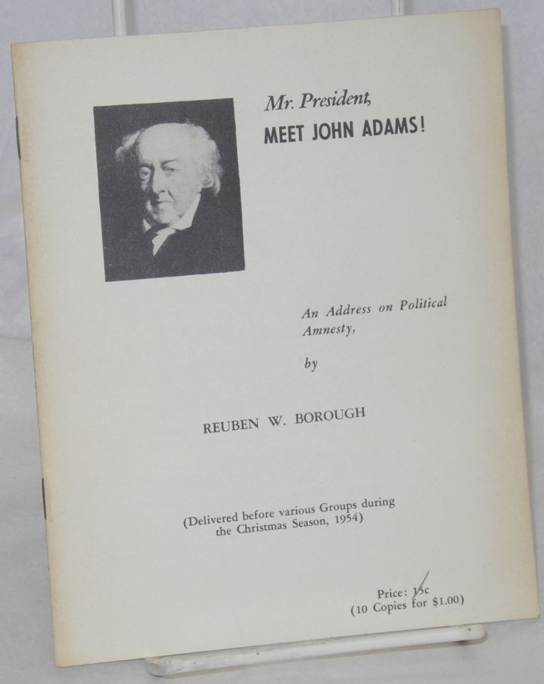 Mr. President, meet John Adams! An address on political amnesty (Delivered before various groups during the Christmas season, 1954). Reuben W. Borough.