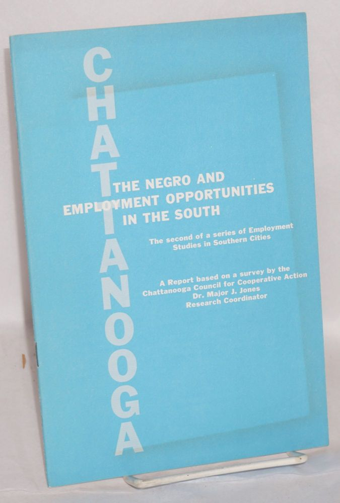 Chattanooga, the Negro and employment opportunities in the South. A report based on a survey by the Chattanooga Council for Cooperative Action, Dr. Major J. Jones, Research Coordinator. Major J. Jones.