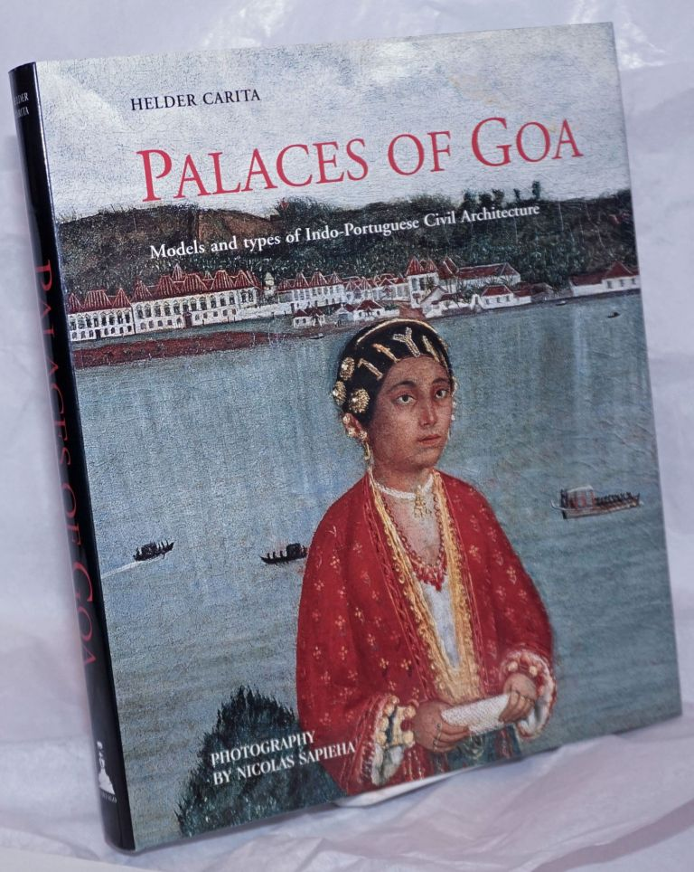 Palaces of Goa; Models and types of Indo-Portuguese Civil Architecture. Photogrpahs by Nicolas Sapieha. Helder Carita.