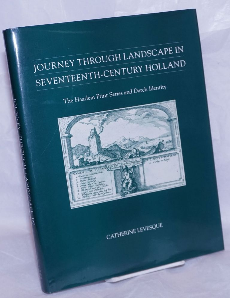 Journey Through Landscape in Seventeenth-century Holland. The Haarlem Print Series and Dutch Identity. Catherine Levesque.