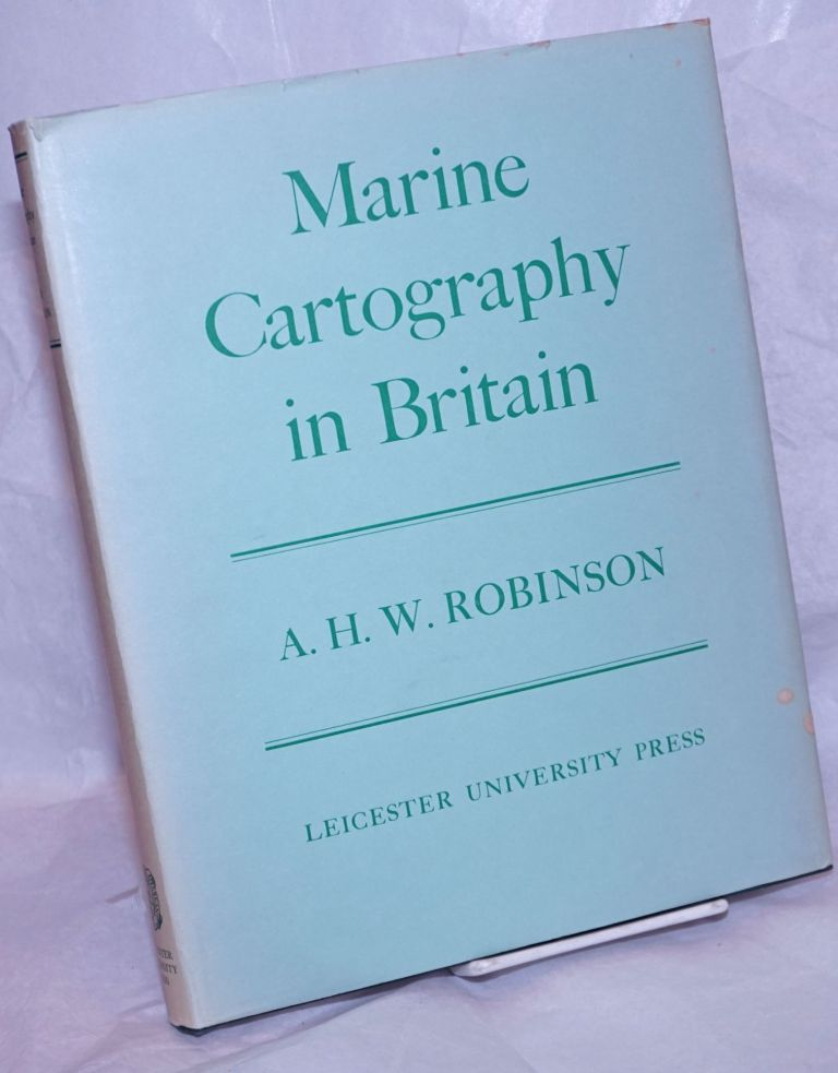 Marine Cartography in Britain; A History of the Sea Chart to 1855. With a foreword by vice-Admiral Sir John Edgell, F.R.S. A. H. W. + John Edgell Robinson, prefatory remarks.