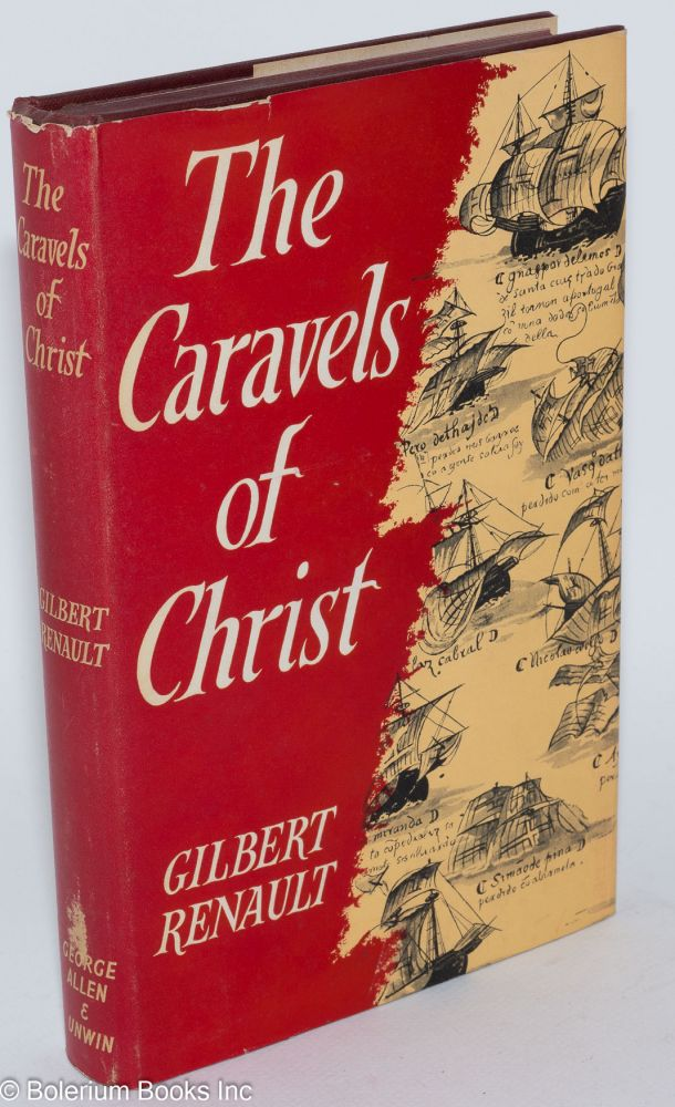The Caravels of Christ. Translated [from the French] by Richmond Hill. Gilbert Renault.