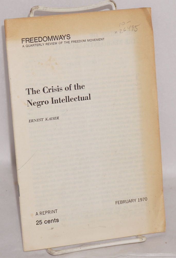 The crisis of the Negro intellectual. Ernest K. Kaiser.