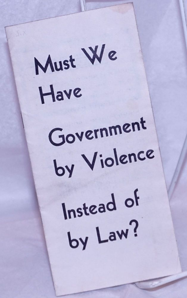 Must we have government by violence instead of law? Henry Grady Weaver.