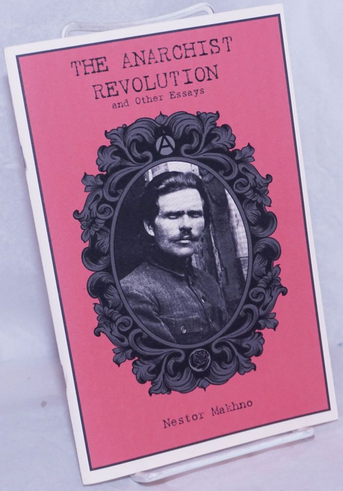 The Anarchist Revolution and Other Essays. Nestor Makhno.