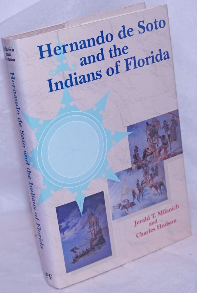 Hernando de Soto and the Indians of Florida. Jerald T. Milanich, Charles Hudson.