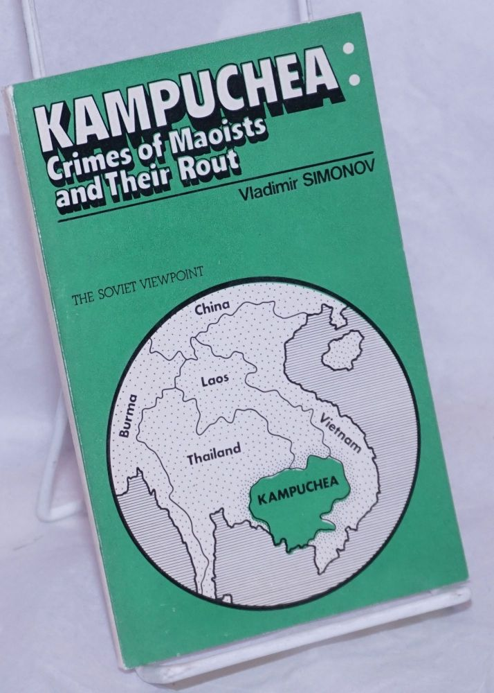 Kampuchea: crimes of Maoists and their rout. The Soviet viewpoint. Vladimir Simonov.