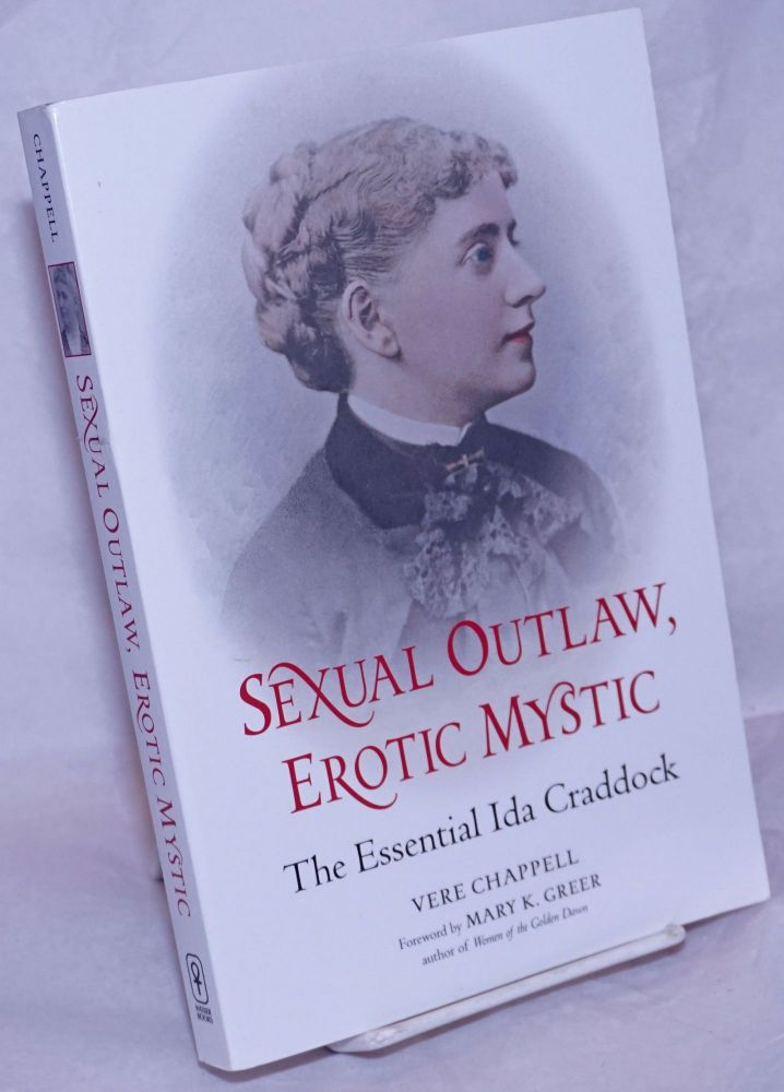 Sexual Outlaw, Erotic Mystic: the essential Ida Craddock. Ida Craddock, Vere Chappell, Mary K. Greer, Aleister Crowley.
