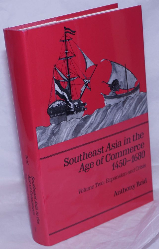 Southeast Asia in the Age of Commerce 1450-1680. Volume Two: Expansion and Crisis. Anthony Reid.