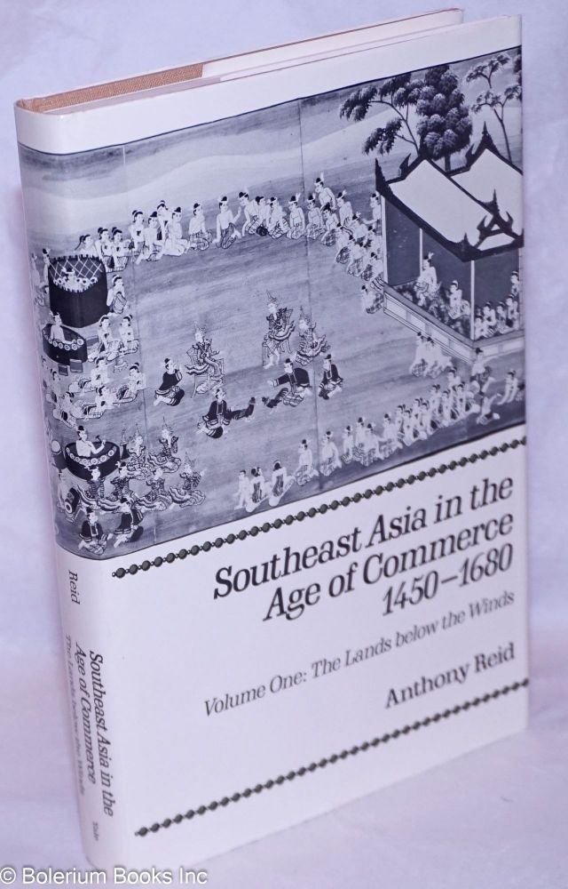 Southeast Asia in the Age of Commerce 1450-1680. Volume One: The Lands below the Winds. Anthony Reid.