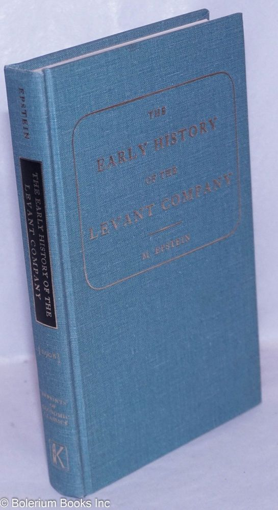 The Early History of the Levant Company. Mortimer Epstein.