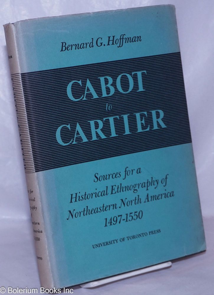 Cabot to Cartier: Sources for a Historical Ethnography of Northeastern North America 1497-1550. Bernard G. Hoffman.