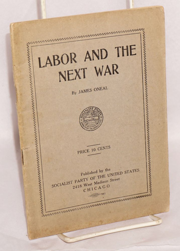 Labor and the next war; a study of American imperialism and its effect upon the workers. James Oneal.