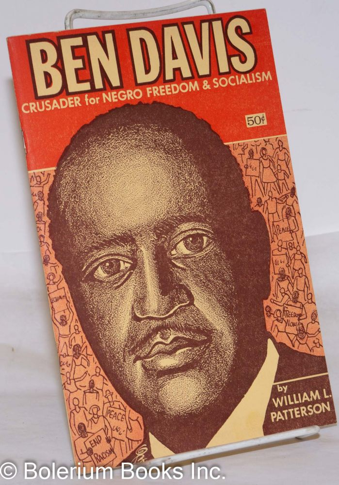 Ben Davis; crusader for Negro freedom and socialism. With a chronology and bibliography of the life and writings of Benjamin J. Davis prepared by Dr. Oakley C. Johnson. William L. Patterson.