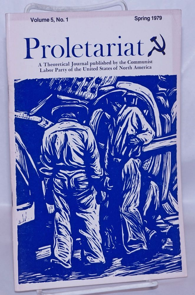 Proletariat: a theoretical journal published by the Communist Labor Party of the United States of North America. Vol. 5, no. 1 (Spring 1979). USNA Communist Labor Party.