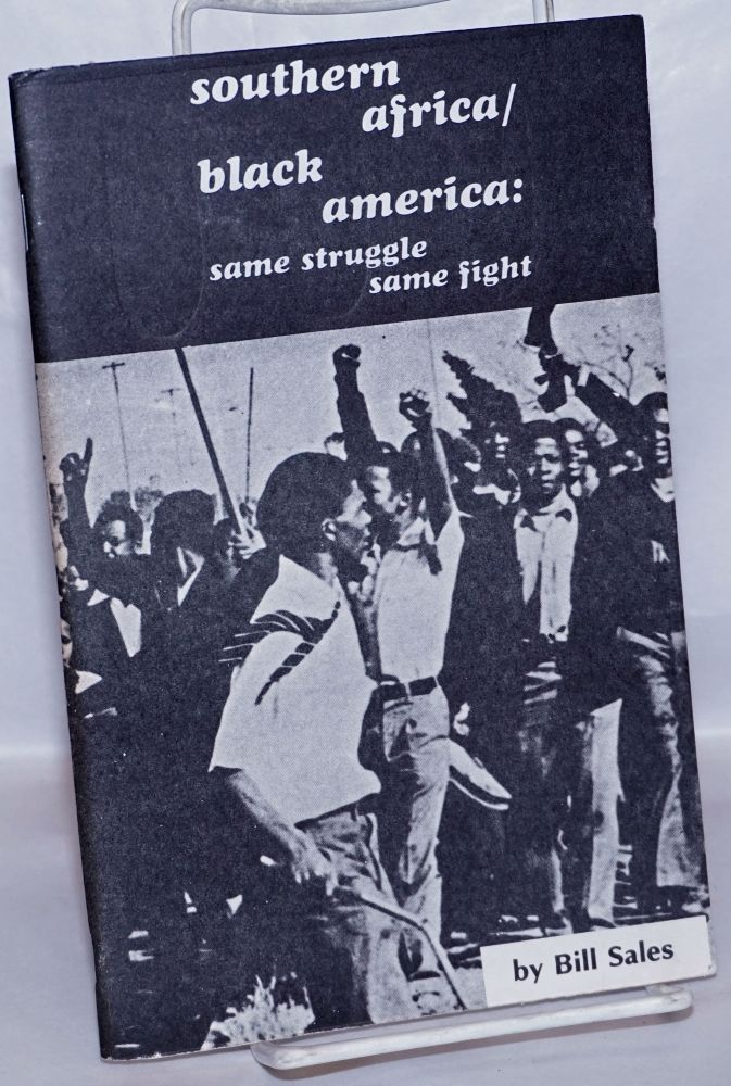 Southern Africa / Black America - same struggle/same fight! An analysis of the South African & Angolan liberation struggle. Bill Sales.