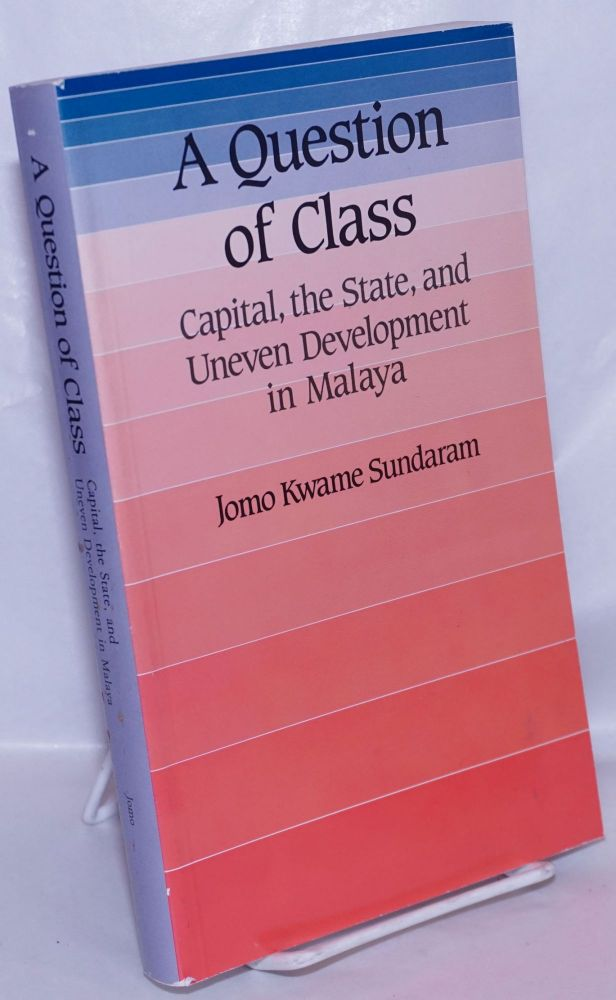 A question of class, capital, the state, and uneven development in Malaya. Jomo Kwame Sundaram.