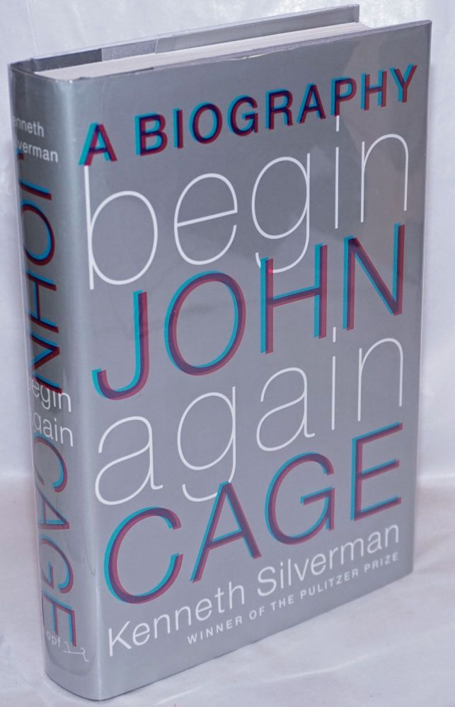 Begin Again; a biography of John Cage. John Cage, Kenneth Silverman.