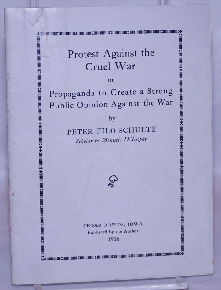 Protest against the cruel war, or, Propaganda to create a strong public sentiment against the war. Peter Filo Schulte.
