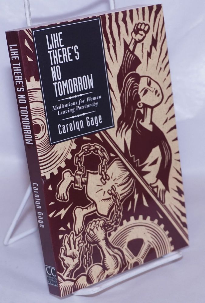 Like There's No Tomorrow: Meditations for Women Leaving Patriarchy. Carolyn Gage.