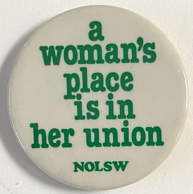 A Woman's Place is in Her Union / NOLSW [pinback button]