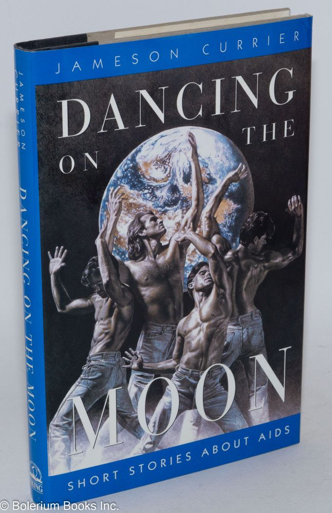 Dancing on the moon; short stories about AIDS. Jameson Currier.