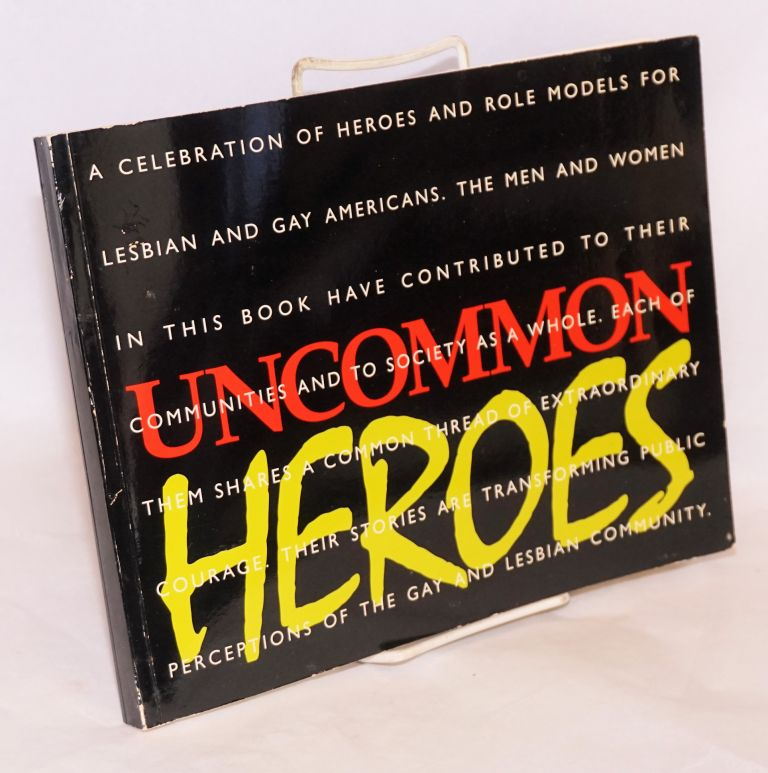Uncommon heroes; a celebration of heroes and role models for gay and lesbian Americans. Samuel Bernstein, Phillip Sherman.