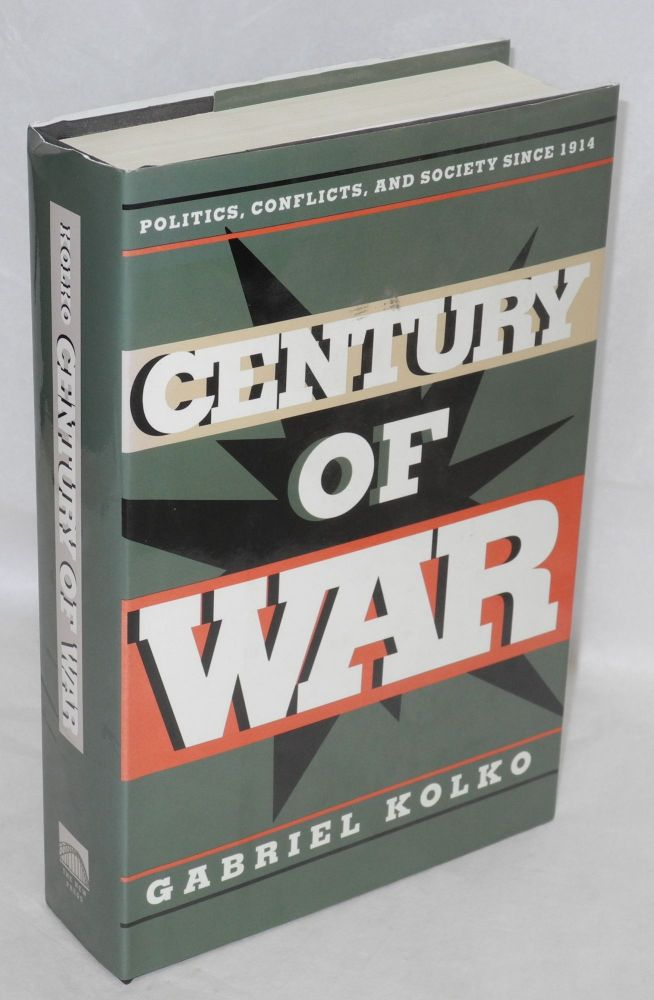 Century of war; politics, conflict, and society since 1914. Gabriel Kolko.