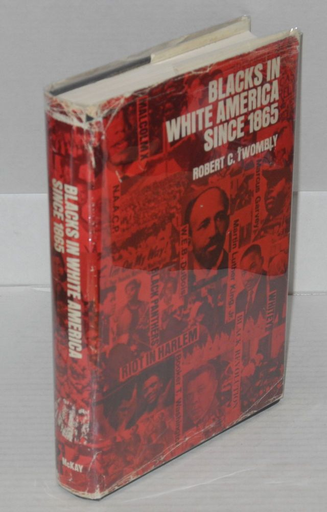 Blacks in White America since 1865, issues and interpretations. Robert C. Twombly, ed.