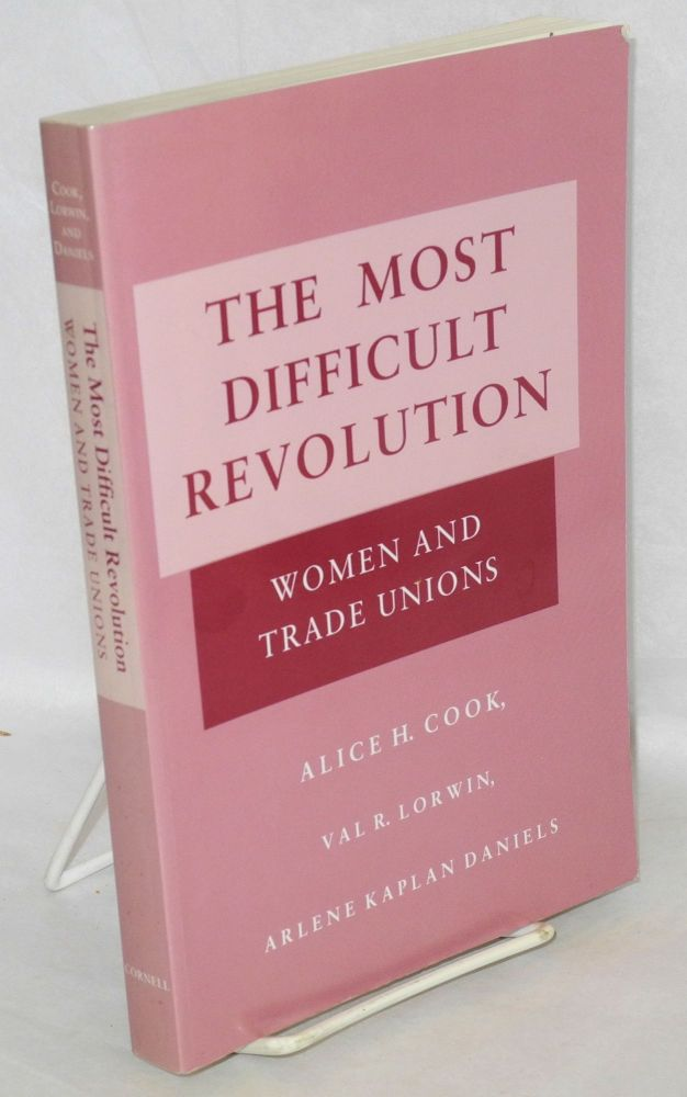 The most difficult revolution, women and trade unions. Alice H. Cook, , Val R. Lorwin, Arlene Kaplan Daniels.