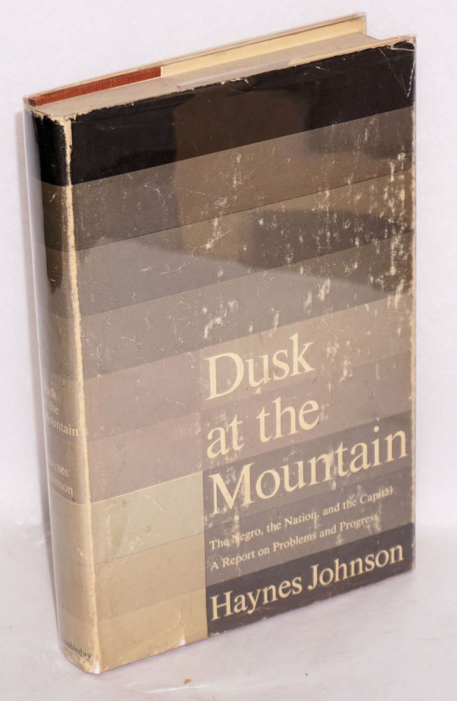Dusk at the mountain; the Negro, the nation, and the Capital- a report on problems and progress. Haynes Johnson.