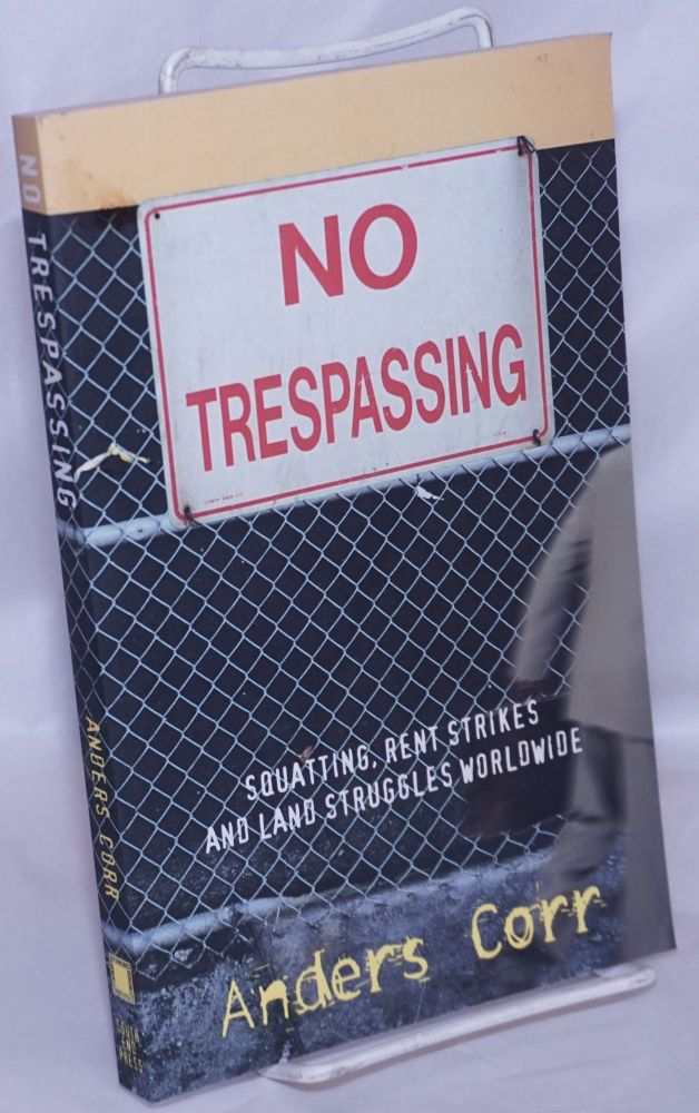 No Trespassing: Squatting, Rent Strikes, and Land Struggles Worldwide. Anders Corr.