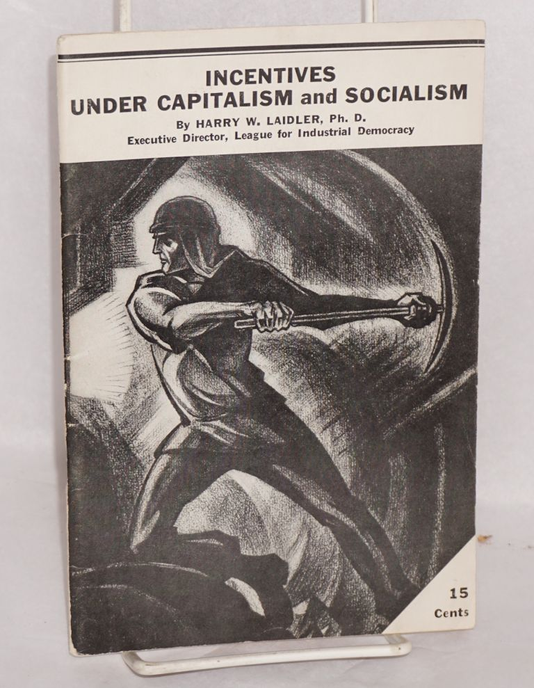 Incentives under capitalism and socialism. Harry W. Laidler.