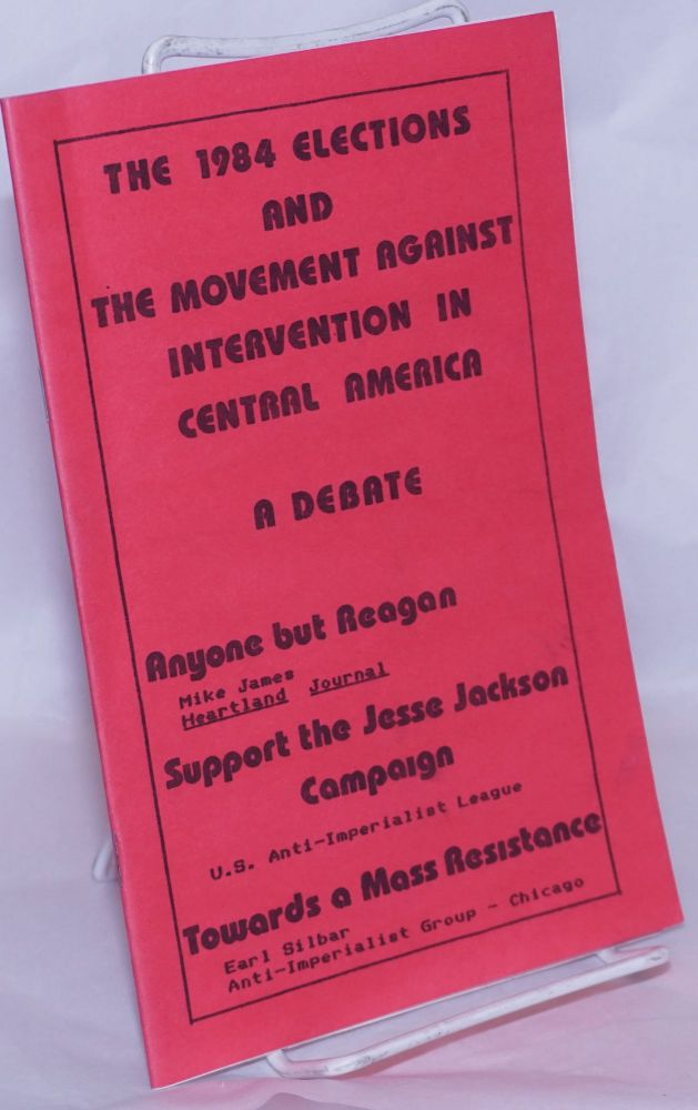The 1984 elections and the movement against intervention in Central America: a debate