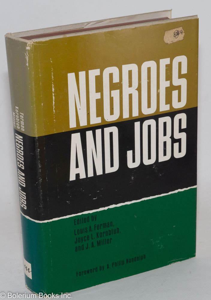 Negroes and jobs; a book of readings. Foreword by A. Philip Randolph. Louis A. Ferman, Joyce L. Kornbluh, J A. Miller.