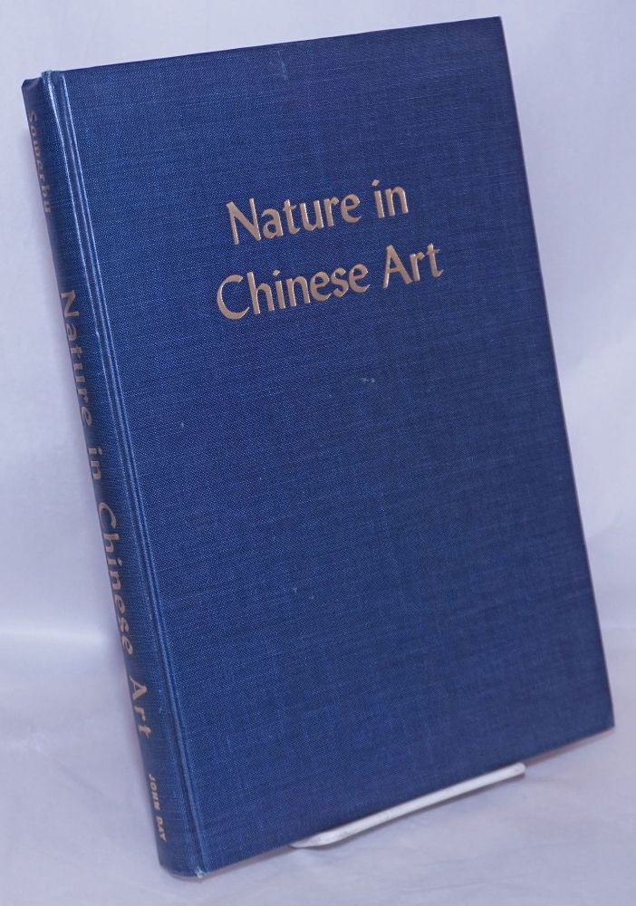 Nature in Chinese Art. Arthur de Carle Sowerby, withy two appendixes on the Shang, Harry E. Gibson.