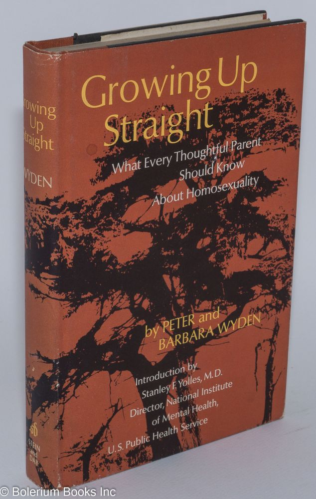 Growing up straight; what evey thoughtful parent should know about homosexuality, introduction by Stanley F. Yolles. Peter Wyden, Barbara Wyden.