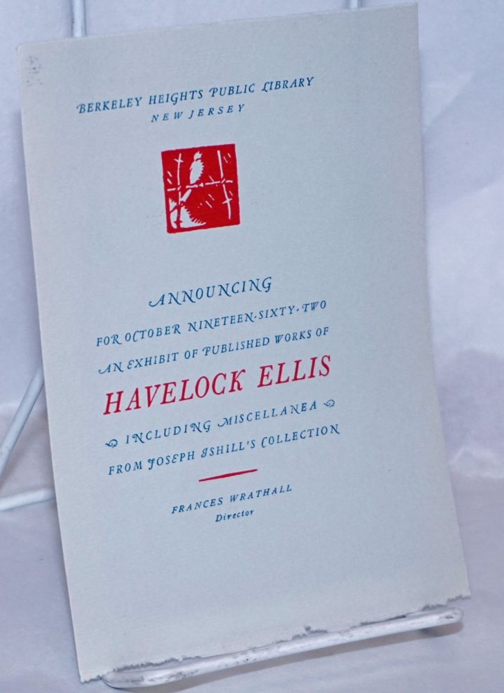 Announcing for October Nineteen-Sixty-Two, an exhibit of published works of Havelock Ellis, including miscellanea from Joseph Ishill's collection [at] Berkeley Heights Public Library, New Jersey