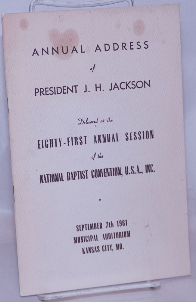 Annual address of President J. H. Jackson delivered at the eighty-first annual session of the National Baptist Convention, U. S. A., Inc., September 7th, 1961, Municipal Auditorium Kansas City, MO. J. H. Jackson.