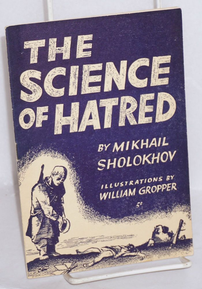The science of hatred. Introduction by Fay Caller, illustrations by William Gropper. Mikhail Sholokhov.