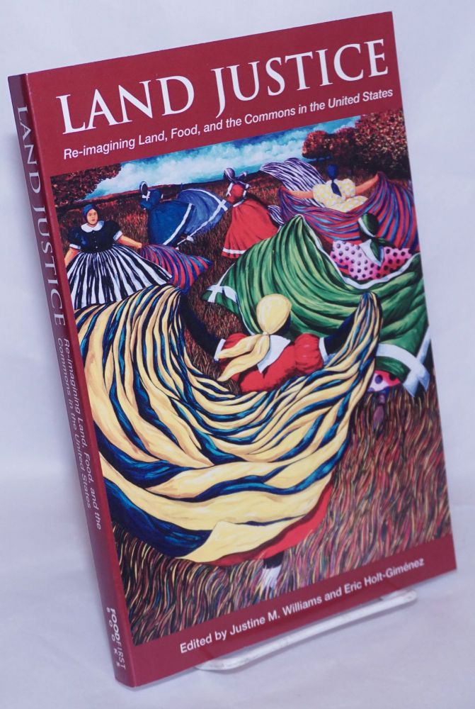 Land Justice: Re-imagining Land, Food, and the Commons in the United States. Justine M. Williams, Eric Holt-Giménez.