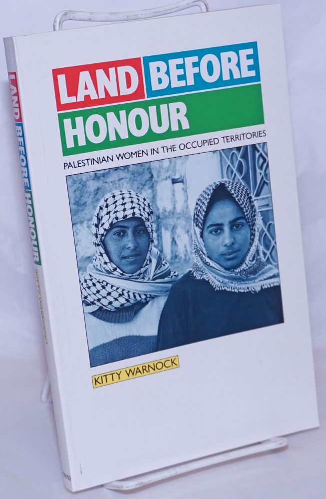 Land Before Honour: Palestinian Women in the Occupied Territories. Kitty Warnock.