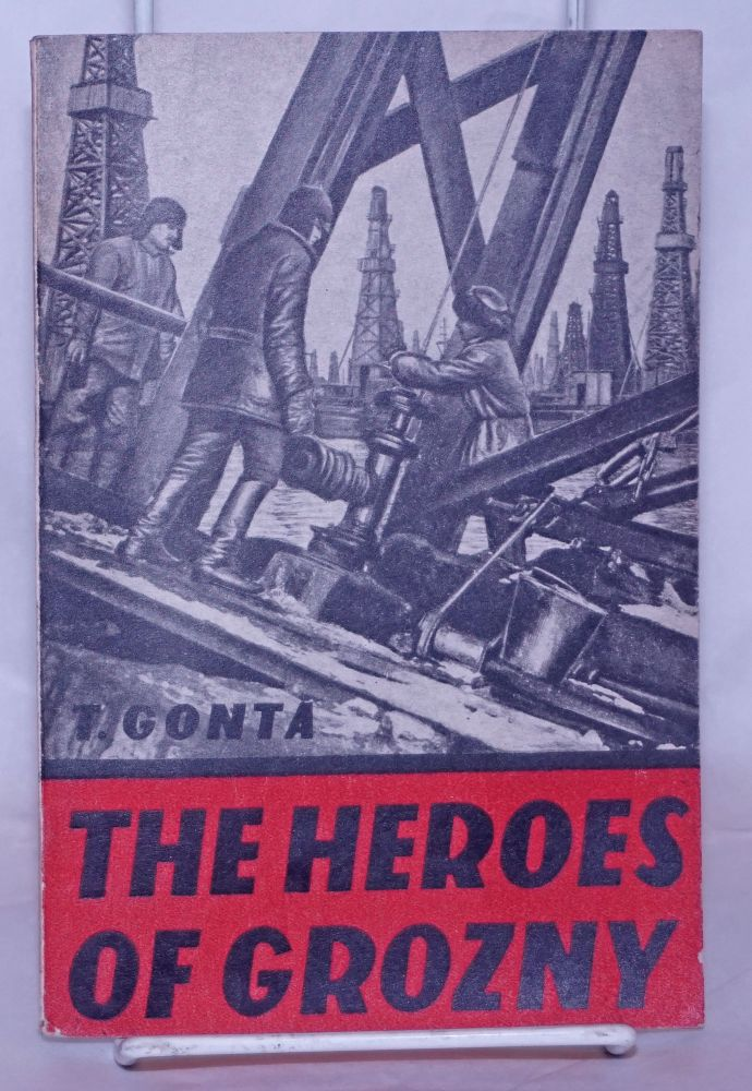 The heroes of Grozny: How the Soviet oil industry fulfilled the five-year plan in two and a half years. T. Gonta.